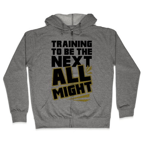 Training To Be The Next All Might Zip Hoodie