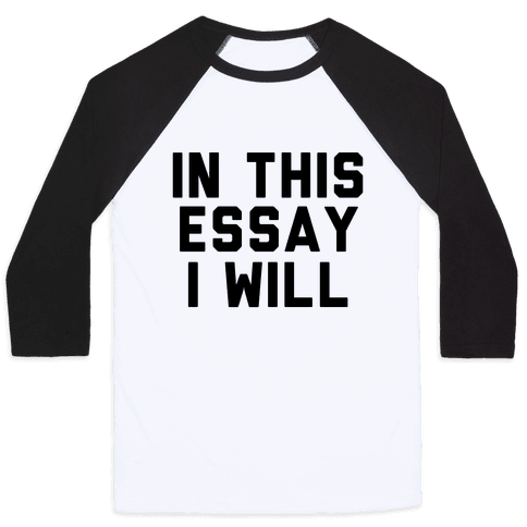 In This Essay, I Will Baseball Tee