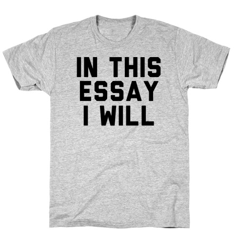 In This Essay, I Will T-Shirt