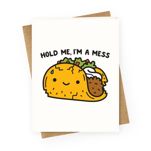 Hold Me, I'm A Mess Taco Greeting Card