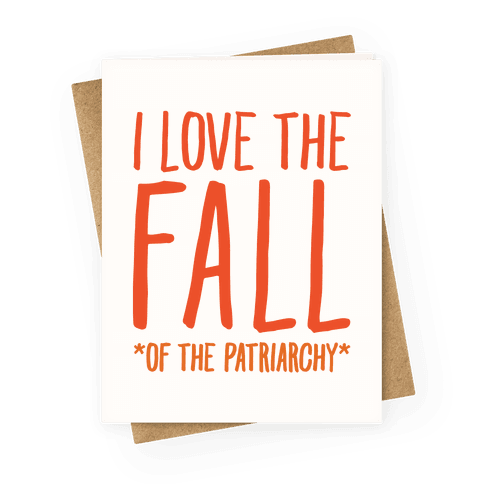 I Love The Fall Of The Patriarchy Greeting Card