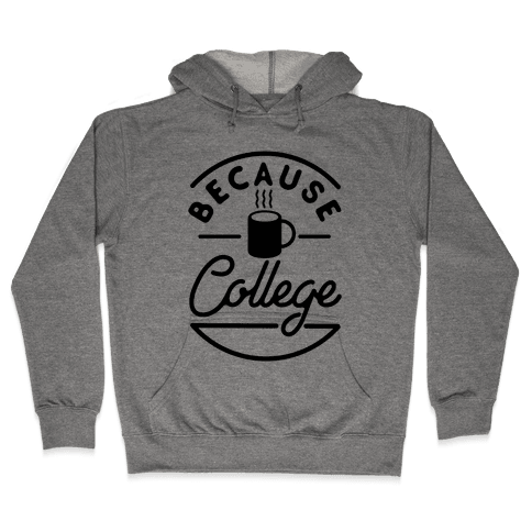 Because College Hooded Sweatshirt