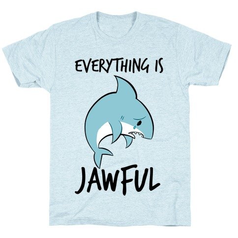 Everything Is Jawful Mens/Unisex T-Shirt