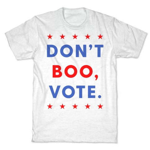 Don't Boo, Vote T-Shirt