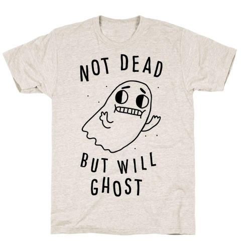 Not Dead But Will Ghost T-Shirt