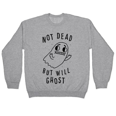 Not Dead But Will Ghost Pullover