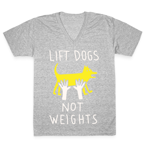Lift Dogs Not Weights V-Neck Tee Shirt