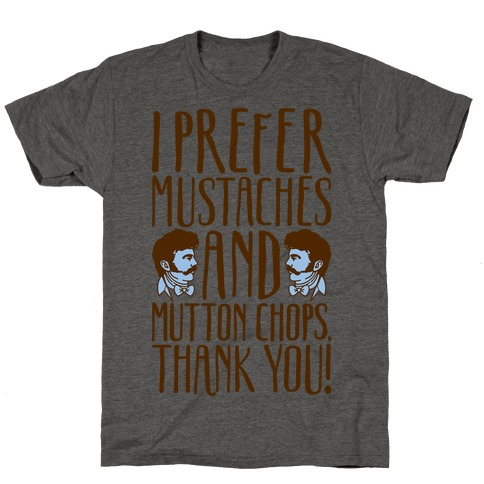I Prefer Mustaches and Mutton Chops T-Shirt