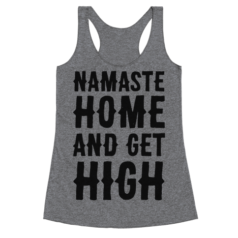 Namaste Home and Get High  Racerback Tank Top