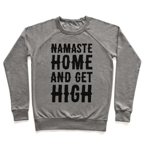 Namaste Home and Get High  Pullover