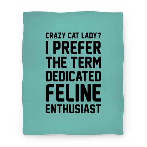 Crazy Cat Lady? I Prefer The Term Dedicated Feline Enthusiast Blanket