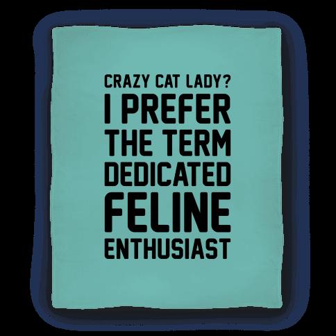 Crazy Cat Lady? I Prefer The Term Dedicated Feline Enthusiast Blanket