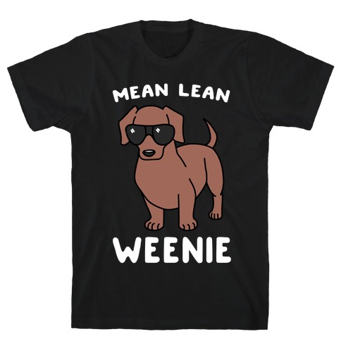 Mean Lean Weenie T-Shirt