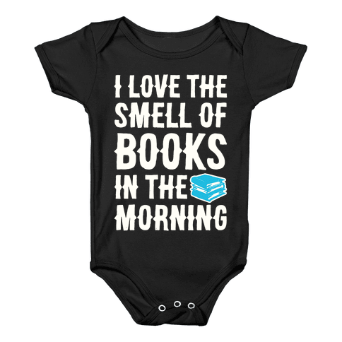 I Love The Smell Of Books In The Morning Baby Onesy