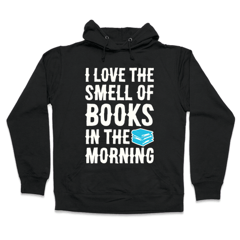 I Love The Smell Of Books In The Morning Hooded Sweatshirt