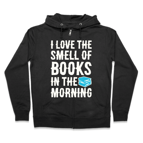 I Love The Smell Of Books In The Morning Zip Hoodie