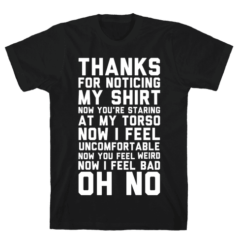Thanks for Noticing My Shirt Mens T-Shirt
