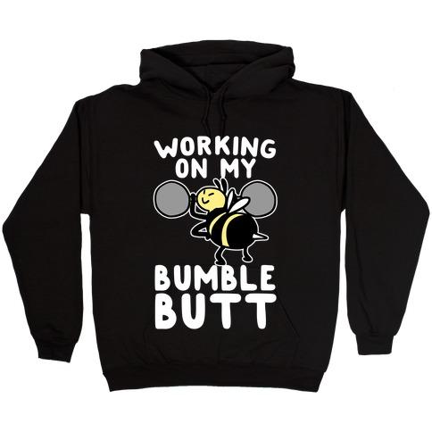 Working on My Bumble Butt Hooded Sweatshirt