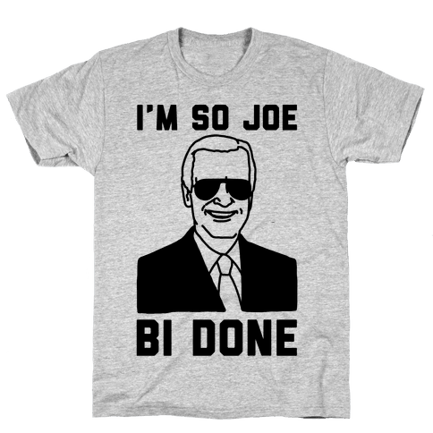 I'm So Joe Bi Done Mens T-Shirt