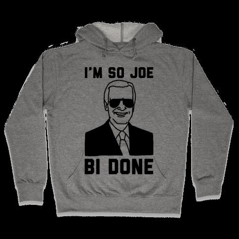 I'm So Joe Bi Done Hooded Sweatshirt