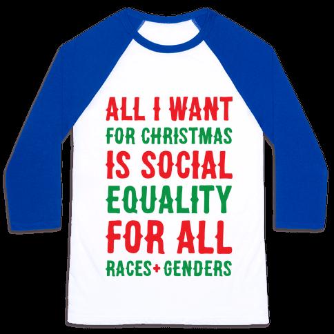 All I Want For Christmas Is Social Equality Baseball Tee
