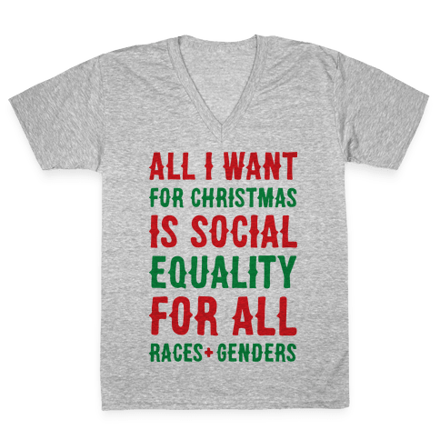 All I Want For Christmas Is Social Equality V-Neck Tee Shirt