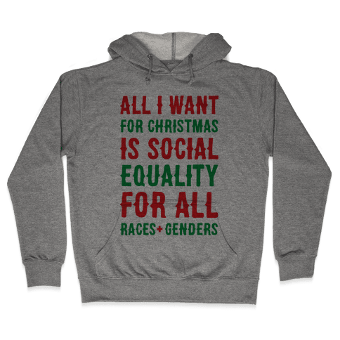 All I Want For Christmas Is Social Equality Hooded Sweatshirt