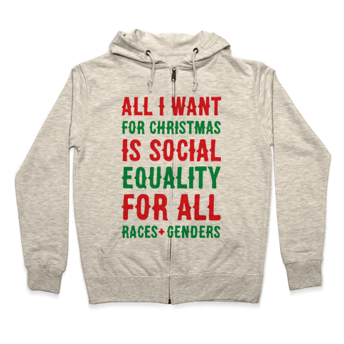 All I Want For Christmas Is Social Equality Zip Hoodie