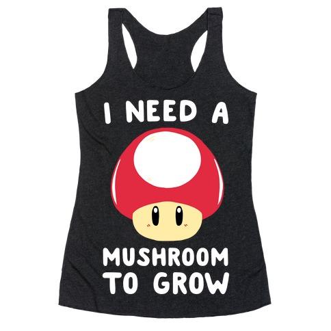 I Need a Mushroom to Grow - Mario Racerback Tank Top