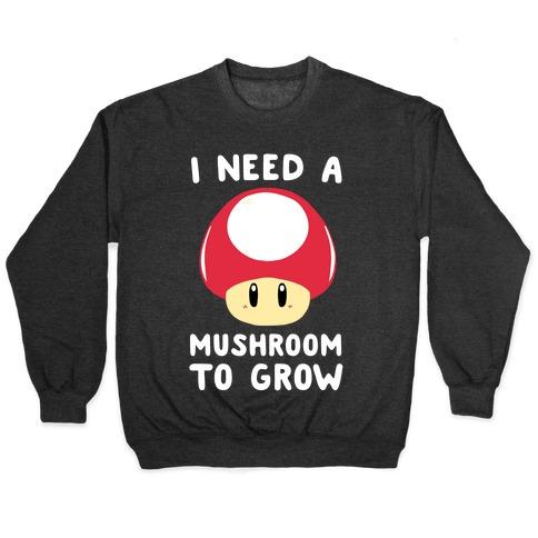 I Need a Mushroom to Grow - Mario Pullover