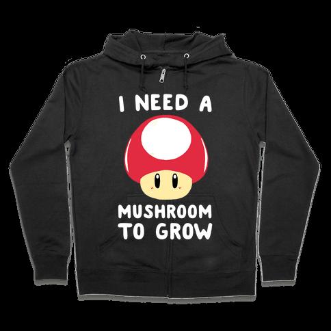 I Need a Mushroom to Grow - Mario Zip Hoodie