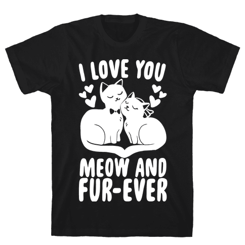 I Love You Meow and Furever - Bride and Groom Mens T-Shirt