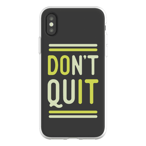 Don't Quit Phone Flexi-Case