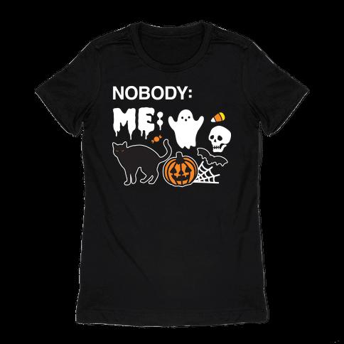 Nobody: Me: HALLOWEEN Womens T-Shirt