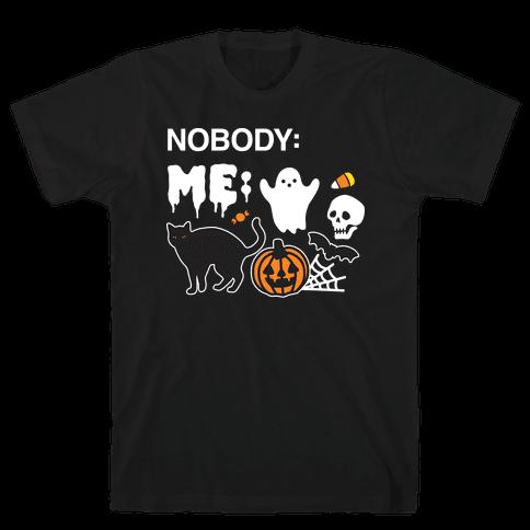 Nobody: Me: HALLOWEEN Mens/Unisex T-Shirt