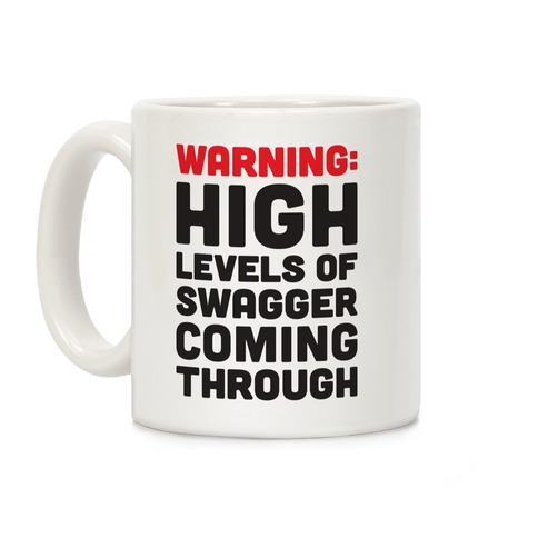 Warning: High Levels Of Swagger Coming Through Coffee Mug