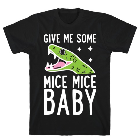 Give Me Some Mice Mice Baby Snake T-Shirt