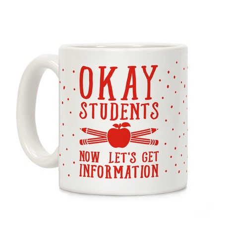 Okay Students Now Let's Get Information Coffee Mug