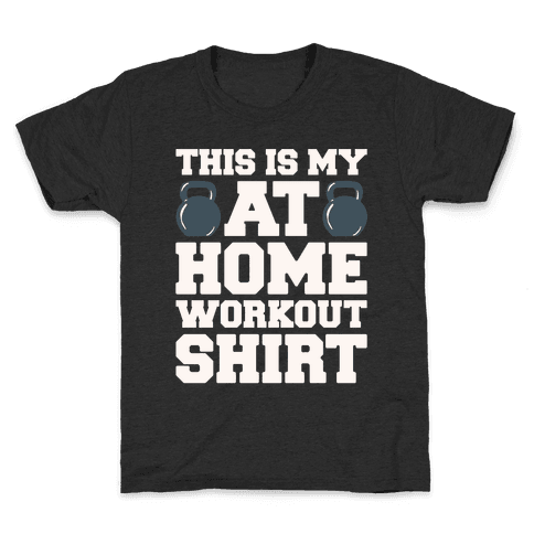 This Is My At Home Workout Shirt White Print Kids T-Shirt