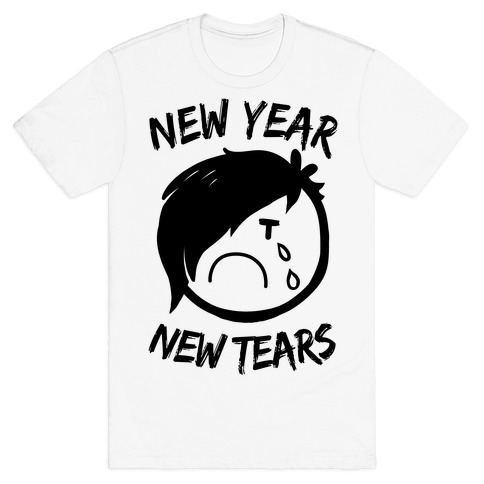 New Year, New Tears T-Shirt
