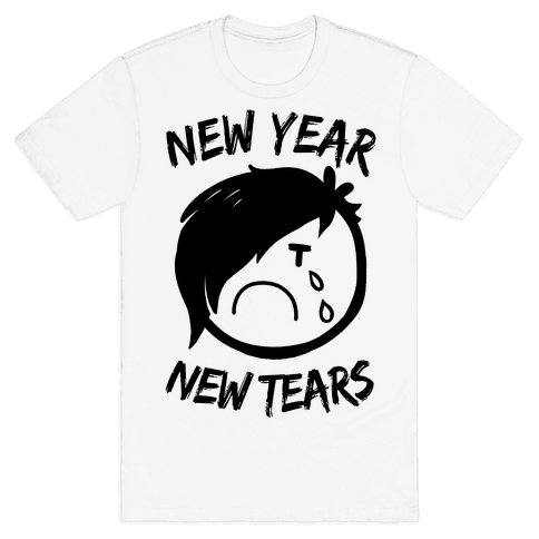 New Year, New Tears Mens/Unisex T-Shirt