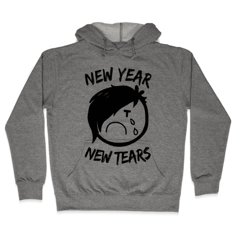 New Year, New Tears Hooded Sweatshirt