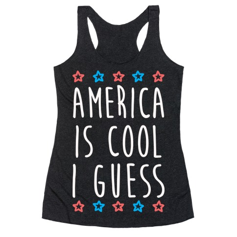 America Is Cool I Guess (White) Racerback Tank Top