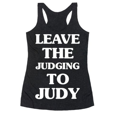 Leave the Judging To Judy Racerback Tank Top