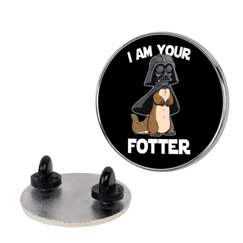 I Am Your Fotter Pin