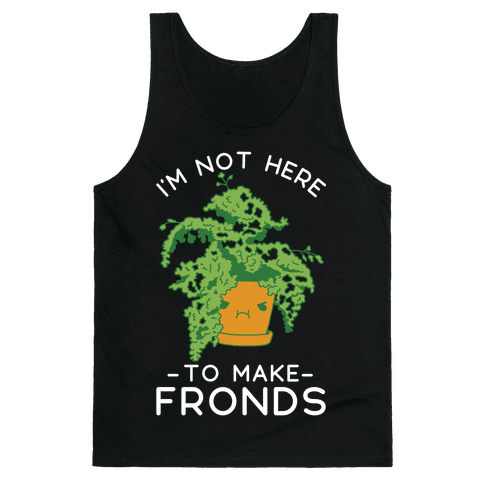 I'm Not Here To Make Fronds Tank Top