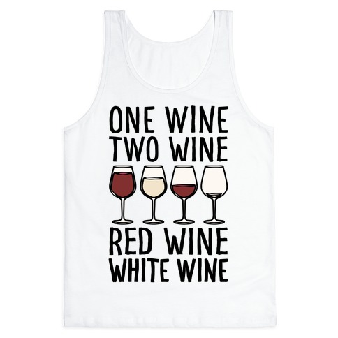 One Wine Two Wine Red Wine White Wine Tank Top