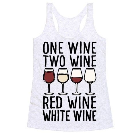 One Wine Two Wine Red Wine White Wine Racerback Tank Top
