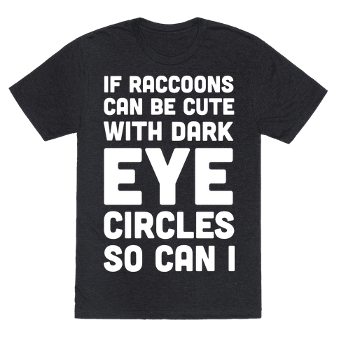 If Raccoons Can Be Cute With Dark Eye Circles So Can I