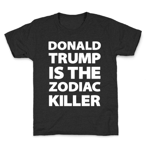 Donald Trump Is The Zodiac Killer Kids T-Shirt